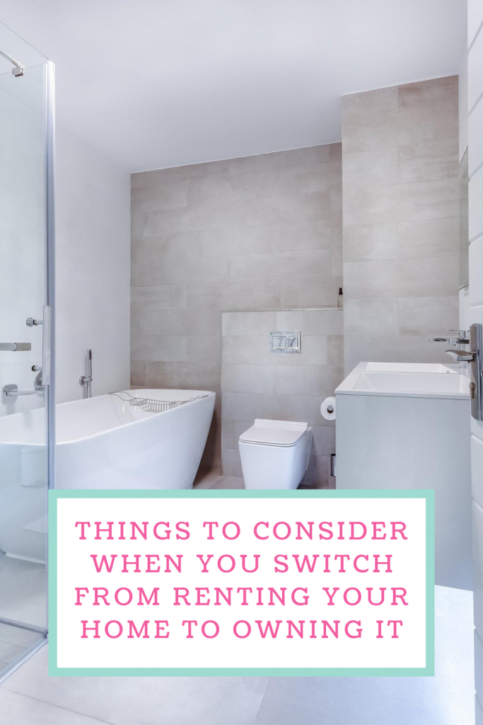 Things to consider when you switch from renting your home to owning it
